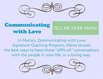 In Communicating with Love Signature Coaching Program, learn the best ways to have those difficult conversations with the people in your life, in a loving way.