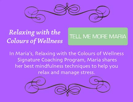 In Relaxing with the Colours of Wellness Signature Coaching Program, learn the best mindfulness techniques to help you relax and manage stress.