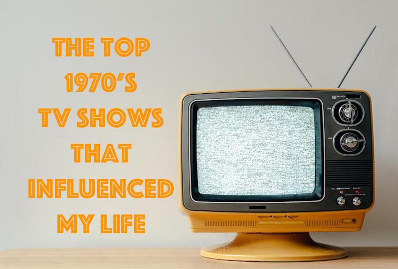 top 1970's tv shows that influenced my life.