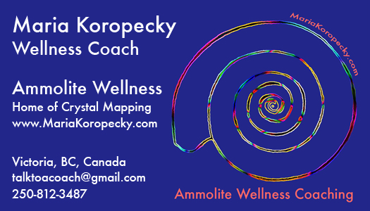 Wellness Coach Maria Koropecky Ammolite Coaching Home of Crystal Mapping.